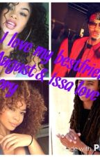 I love my bestfriend August Alsina / Issa love story (COMPLETED) by August_Wifeyyyyyy