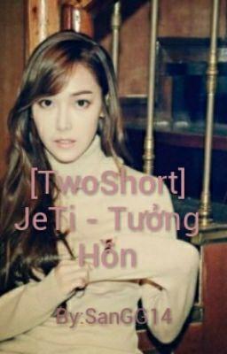 [TwoShort] JeTi - Tưởng Hồn
