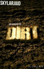The Biography of: DIRT! by skylarjaid