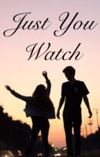Just You Watch by forever_Jen_