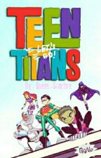 The Teen Titans.(Editando Y Completa). by Queen-of-Space