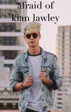 afraid of kian lawley by journalawley