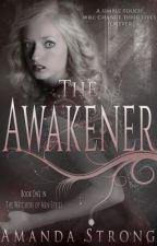 The Awakener by AmandaEStrong