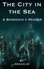 A City In The Sea (Interactive Bioshock X Reader) by Gracie-Jo