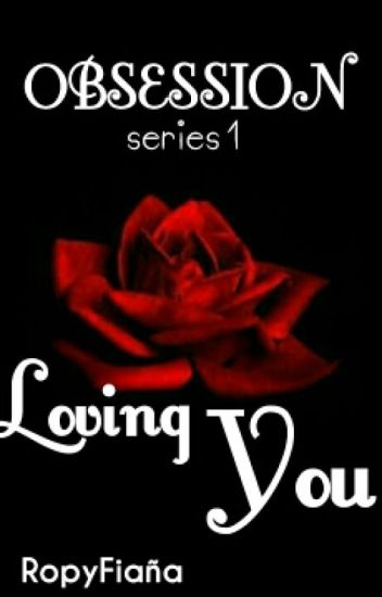OBSESSION 1: LOVING YOU