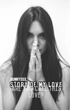 Story Of My Love (Are You Call This Love?) COMPLETED // Hendall by bunnyssx
