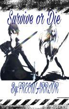 Survive or Die (A Sword Art Online Fanfic) by FREEWARRIOR