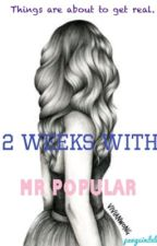 2 weeks with Mr Popular (rewritten) by pxnguindele