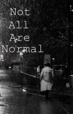 Not All Are Normal by INTERNETTARD