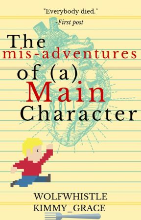 The mis-adventures of (a) Main Character | √ by Wolfwhistle
