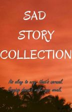 Sad Story Collection (One Shot) by MaeAngelaMarqueta