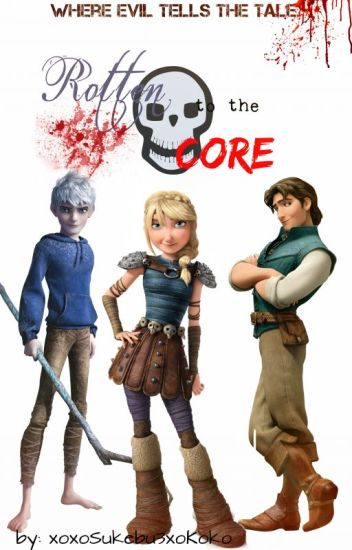 Rotten to the Core {HTTYD/Frozen/RotG/Tangled/Brave crossover}