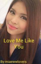 Love Me Like You by miaewwlovers