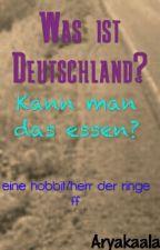 Was ist Deutschland? Kann man das essen? (hobbit/herr der ringe ff) by Aryakaala