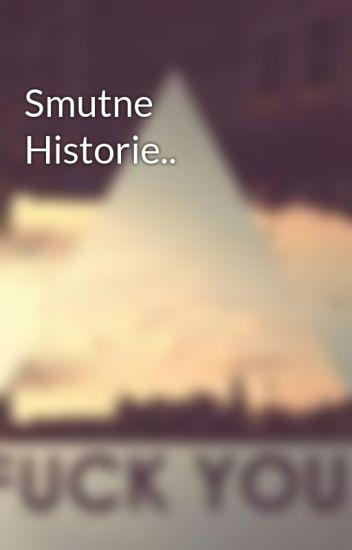 Smutne Historie.. - Ktoś Nieznany - Wattpad
