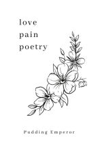 Love, Pain & Poetry by PuddingEmperor