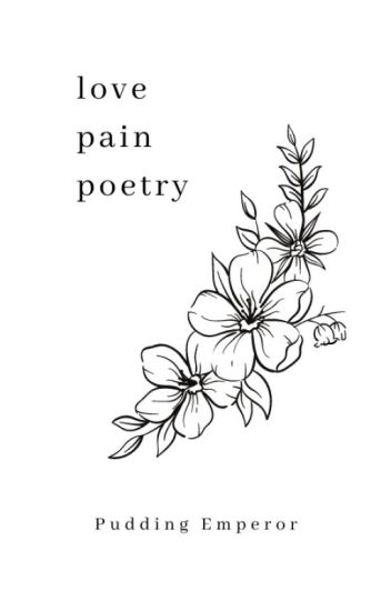 Love, Pain & Poetry - Pudding - Wattpad