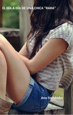 """El día a día de una chica """"rara"""" by lavida9999999999999"""