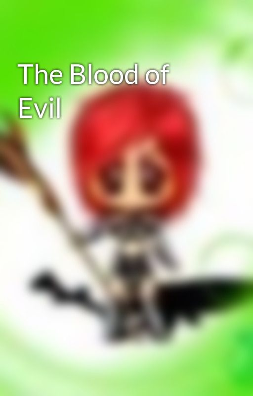 The Blood of Evil by MightyMidget13