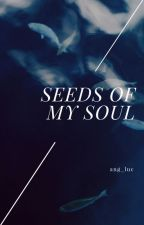Seeds of my soul... by Ang_Luc