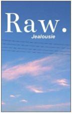 Raw. by jealousie