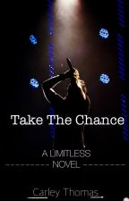 Take The Chance (A Limitless Novel) [Book 1] by Carleydianne