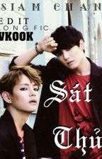 [Longfic / VKOOK] SÁT THỦ (Edit) (drop) by Siamchan