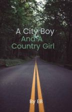 A City Boy And Country Girl       {COMPLETED} by Everlark_TeenWolf18
