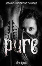 Pure [EN RÉÉCRITURE] by Elsa8191