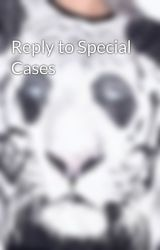 Reply to Special Cases by KurohyouWater