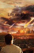 In the End (book 1) Life on Earth by KaijuOtachi
