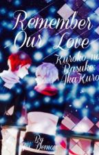 Remember Our Love (Book 3 of Kuroko's Death) KnB AkaKuro by Aoi_Demon