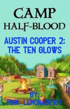 Austin Cooper 2: The Ten Glows by Pink_Lemonade167