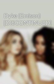 Dyke (Emison) [DISCONTINUED] by EmisonWhore