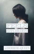 Feels Stories by horror-queen