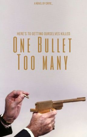 One Bullet Too Many by Critic_