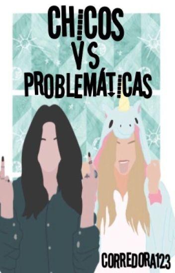 Chicos vs problemáticas. {EDITANDO} #Wattys2016 #CLDW