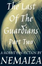The Last of the Guardians Part 2 - A Hobbit Fan Fiction by Nemaiza