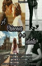 A princesa e o idiota (Concluída) by PequenaFran