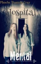 Hospital Mental (Editando) by PhoebeCruz8