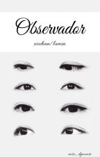Observador.  [LUMIN/XIUHAN] by antx_dynamite