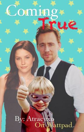 Coming True (Tom Hiddleston FanFiction) by atracyxo
