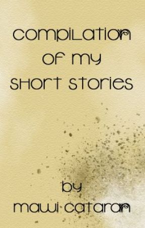 Compilation of My Short Stories by mawi cataran by fragile333