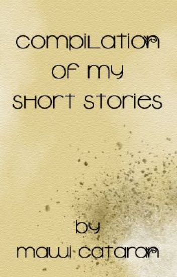 Compilation of My Short Stories by mawi cataran