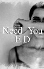 Need You E.D  by thedolantwins15