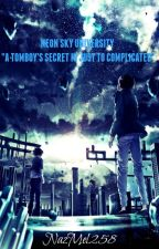 """NEON SKY UNIVERSITY """"A TOMBOY'S SECRET IS JUST TO COMPLICATED"""" by NazMel258"""