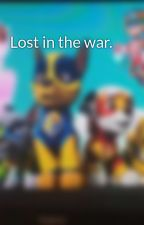 Lost in the war. by AerielPAWPatrol12