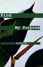 Find My Purpose//Jariana by alyssaegdturner