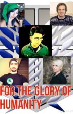 Glory of Humanity: An Attack on Titan/YouTube Fanfic by otaku_potterhead