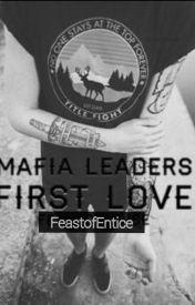 Mafia Leaders First Love by FeastofEntice